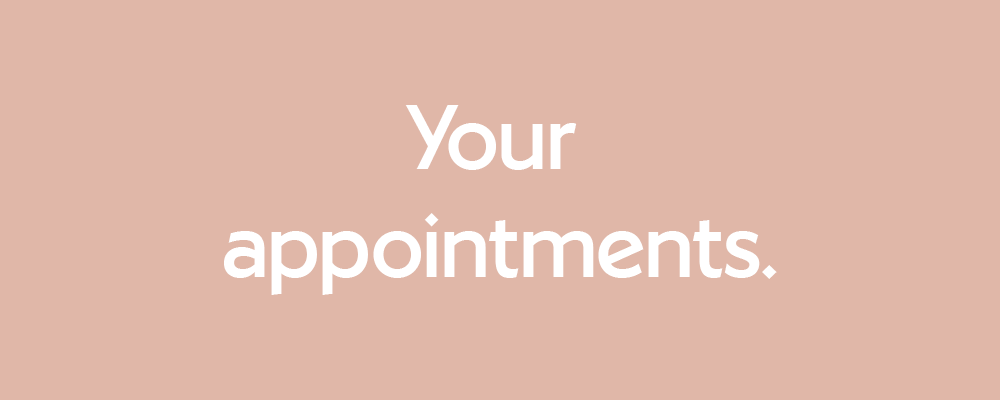 Click here to find out more about your appointments.